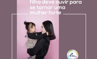 10 Frases que sua filha deve ouvir para se tornar uma mulher forte
