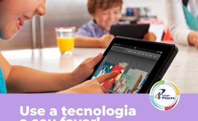 Use a tecnologia a seu favor!